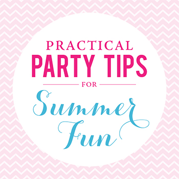 Practical Party Tips: Summer Fun