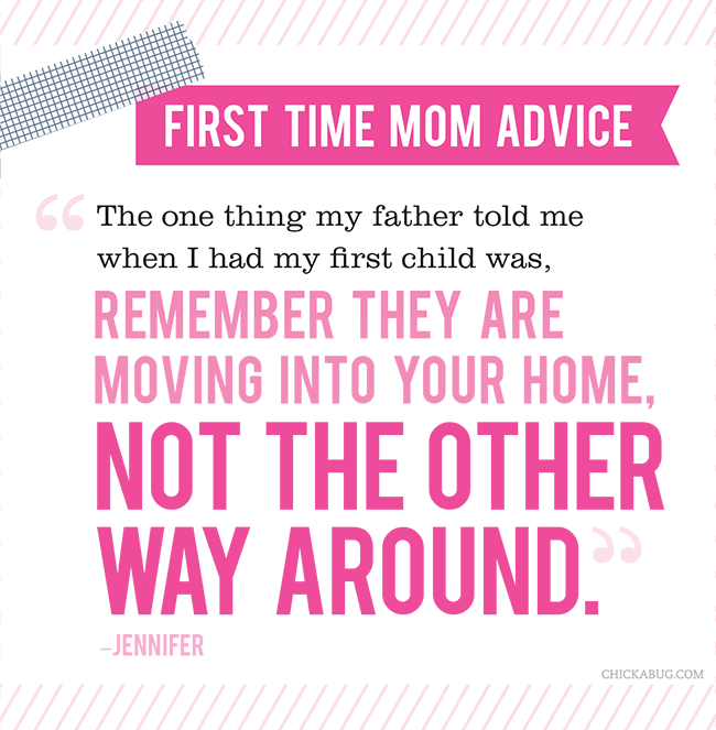 You Answered What Is Your Best Advice For A First Time Mom Chickabug