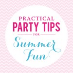 Practical Party Tips: Summer Fun